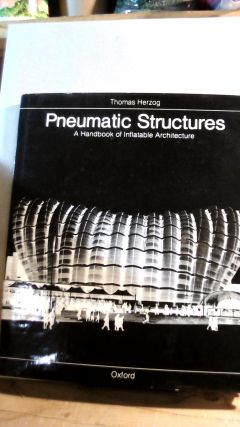 Pneumatic Structures: A Handbook fo Inflatable Architecture. Thomas HERZOG
