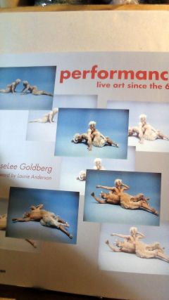 Performance: Live Art Since the 60s. RoseLee GOLDBERG