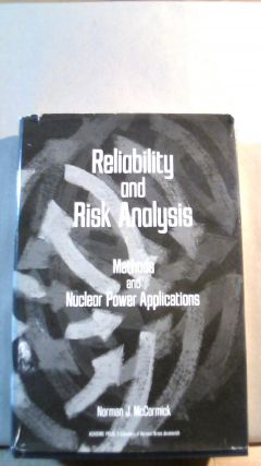 Reliability and Risk Analysis: Methods and Nuclear Power Applications. Norman J. MCCORMICK