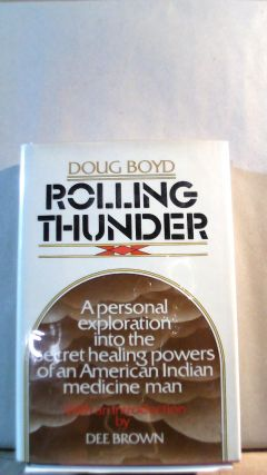 Rolling Thunder: A Personal Exploration into the Secret Healing Powers of an American Indian...