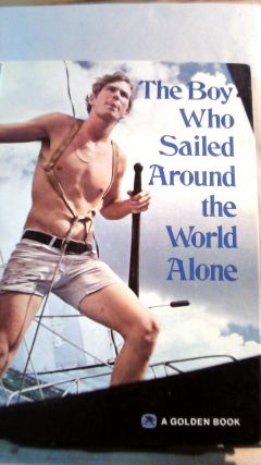 The Boy Who Sailed Around The World Alone. Robin Lee GRAHAM, Derek L. T. GILL