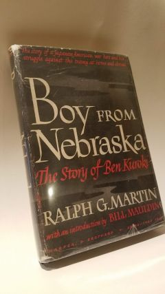 Boy from Nebraska: The Story of Ben Kuroki. Ralph G. Martin, Bill Mauldin