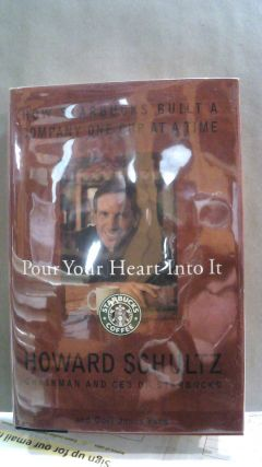 Pour Your Heart Into It: How Starbucks Built a Company One Cup at a Time. Howard SCHULTZ, Dori...