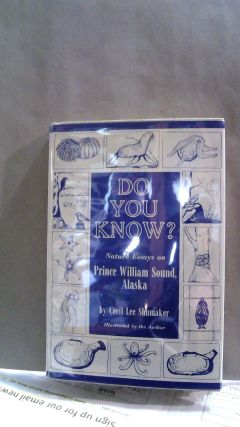 Do You Know? Nature Essays on Prince William Sound, Alaska. Cecil Lee SHUMAKER