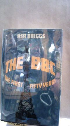The BBC: THe FIrst Fifty Years. Asa BRIGGS