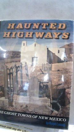 Haunted Highways: The Ghost Towns of New Mexico. Ralph LOONEY