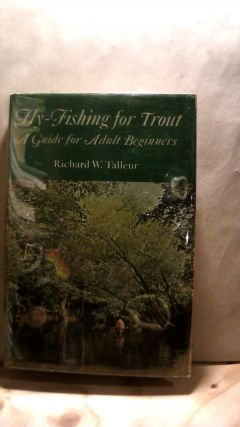 FLY-FISHING FOR TROUT: A Guide for Beginners. Richard W. TALLEUR