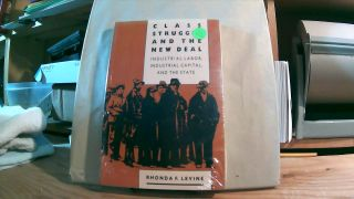 Class Struggle And The New Deal: Industrial Labor, Industrial Capital, And The State. Rhonda F....